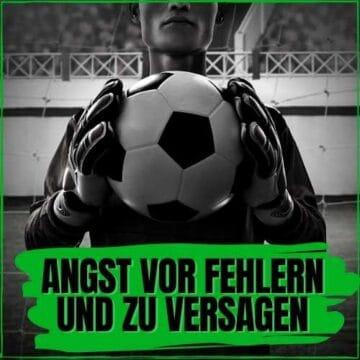 Fussball-Mental-Training: Keine Angst vor Fehlern, sondern mehr Mut und Selbstvertrauen gewinnen.