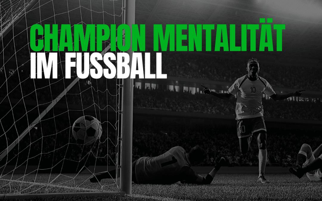Mentalität Fussball: Champion Mentalität entwickeln