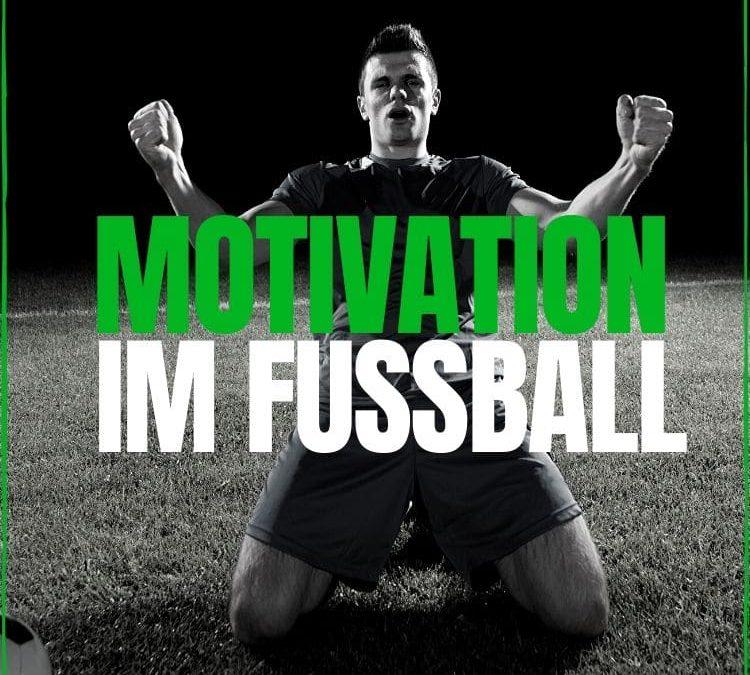 Motivation Fussball: Wieder top motiviert werden!