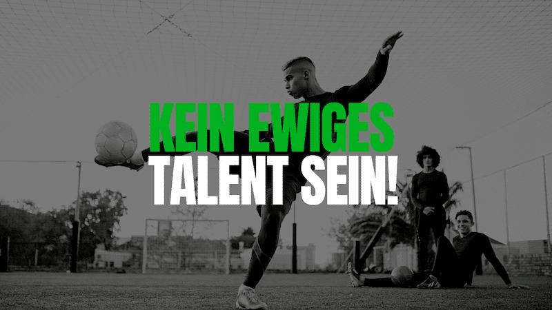 Talent Fussball: Bleibe kein ewiges Talent!