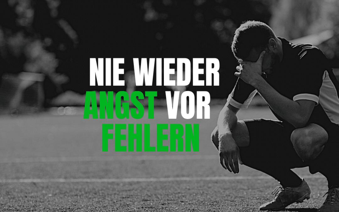 Fußball Angst vor Fehlern: Hauptprobleme und Lösungen