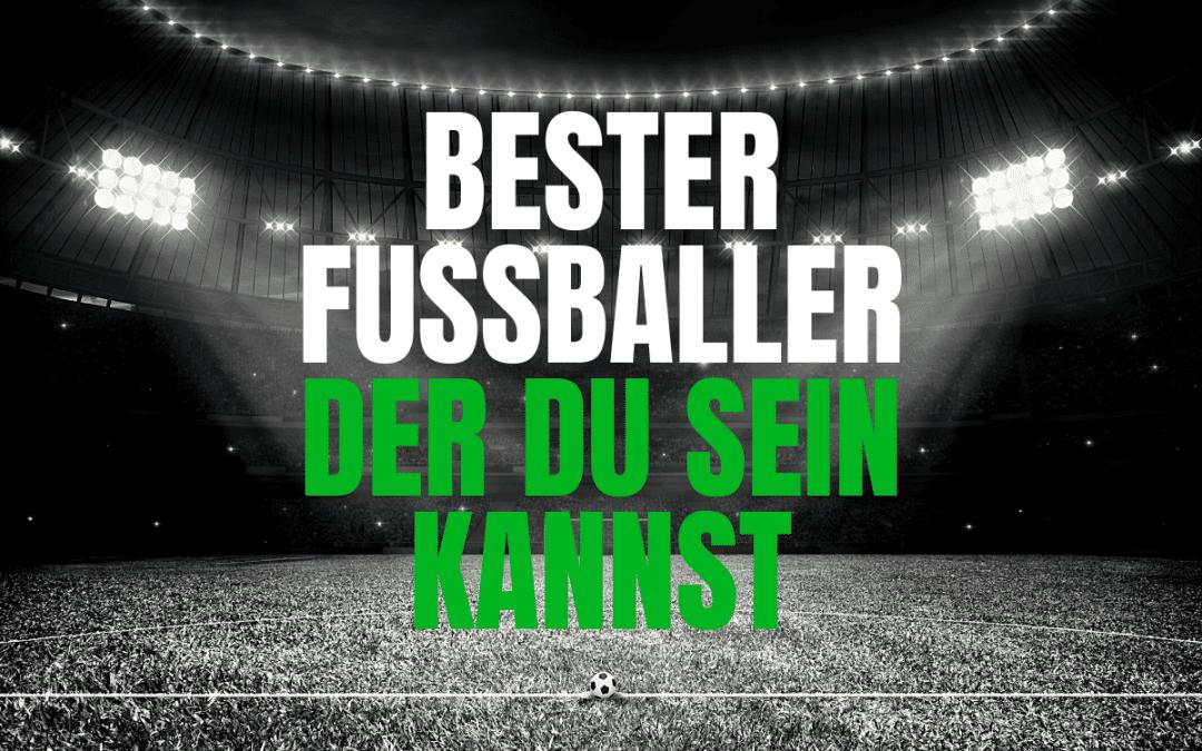 Bester Fussballer werden, der du sein kannst!